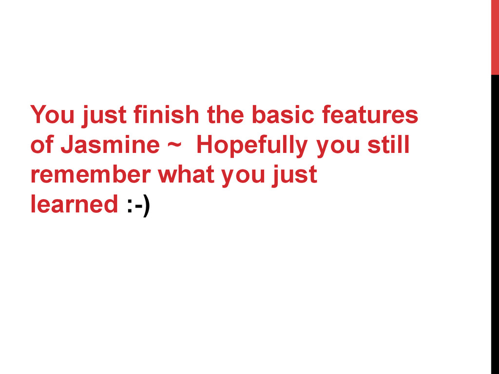 You just finish the basic features of Jasmine ~...