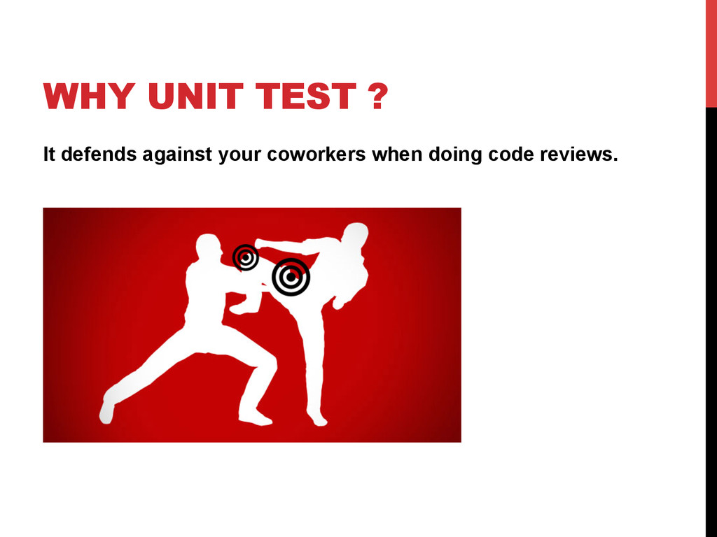 WHY UNIT TEST ? It defends against your coworke...