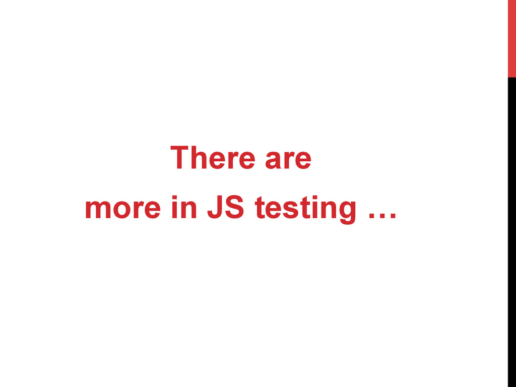 There are more in JS testing …