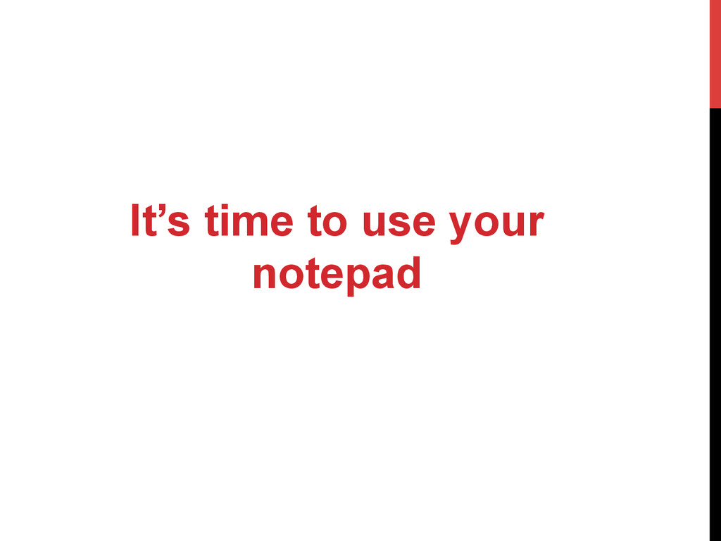 It's time to use your notepad