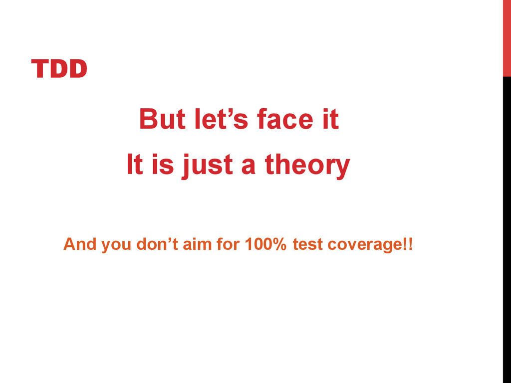 TDD But let's face it It is just a theory And y...