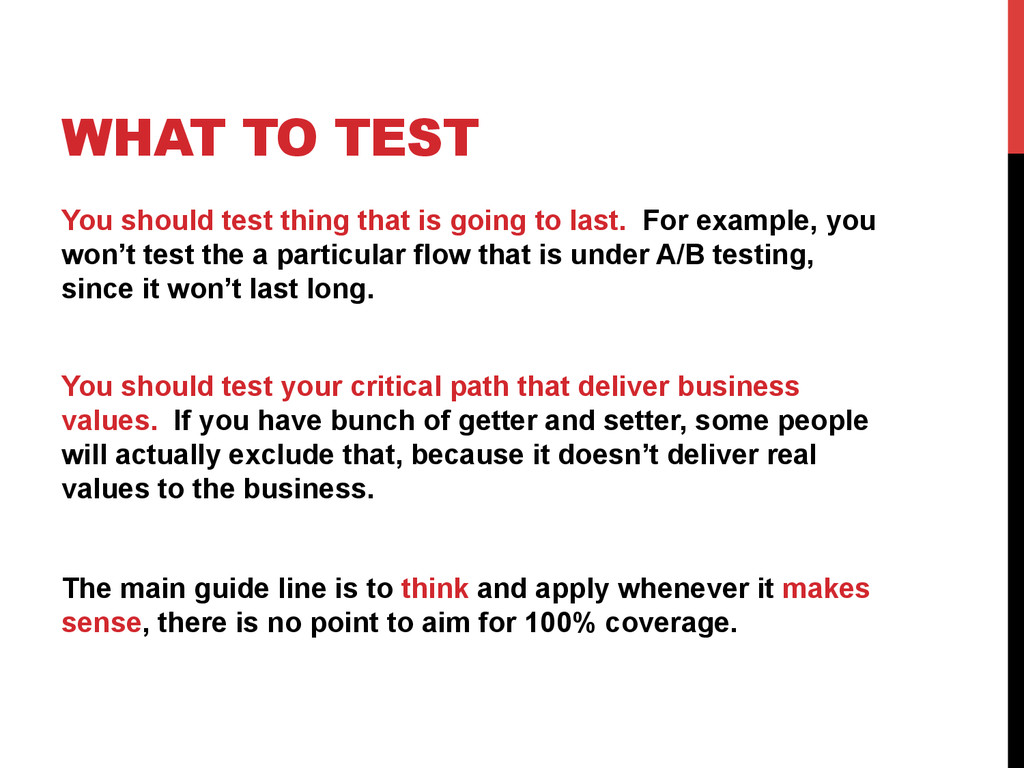 WHAT TO TEST You should test thing that is goin...
