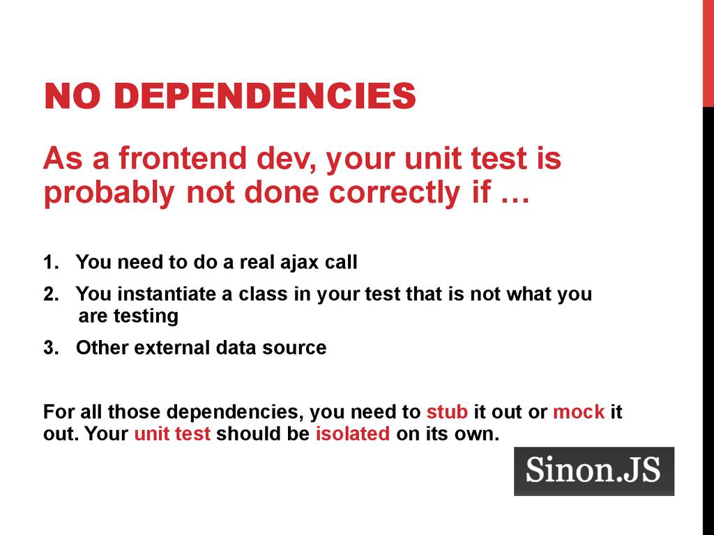 NO DEPENDENCIES As a frontend dev, your unit te...