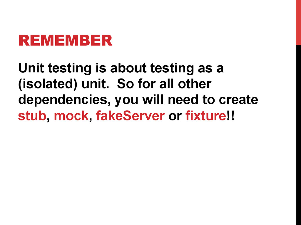 REMEMBER Unit testing is about testing as a (is...
