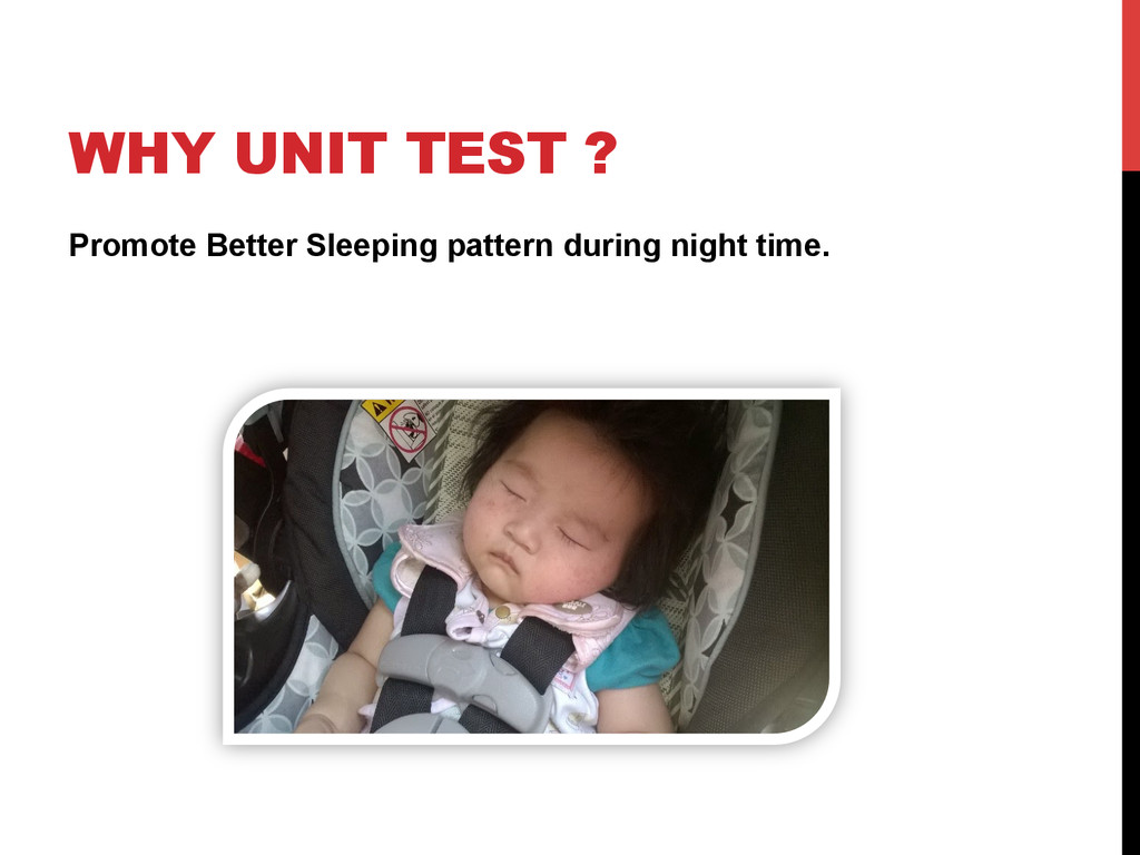 WHY UNIT TEST ? Promote Better Sleeping pattern...