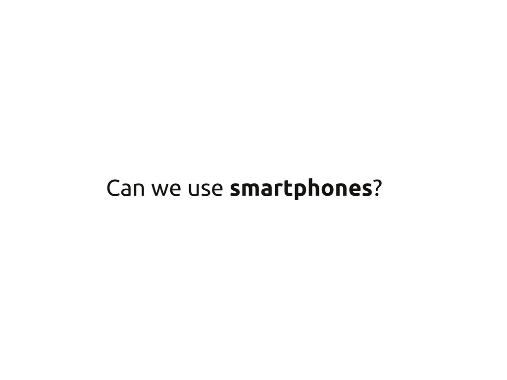 Can we use smartphones?