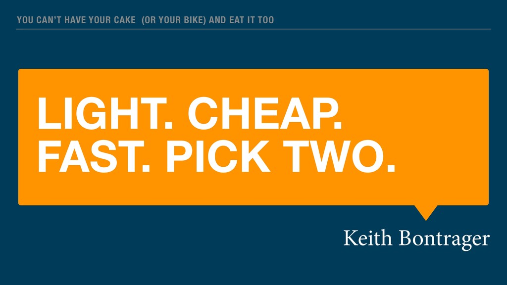 LIGHT. CHEAP. FAST. PICK TWO. Keith Bontrager Y...