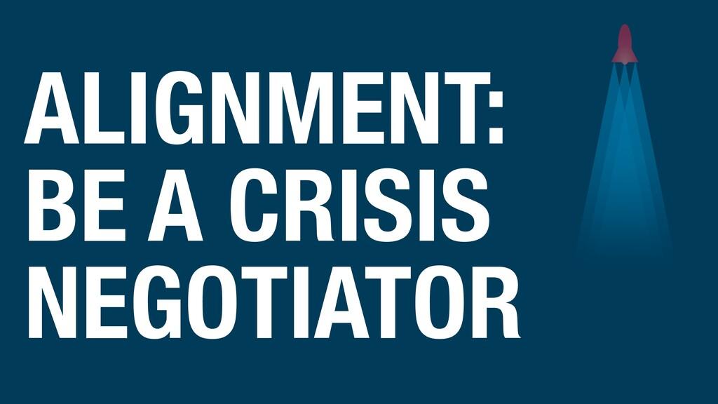 ALIGNMENT: BE A CRISIS NEGOTIATOR