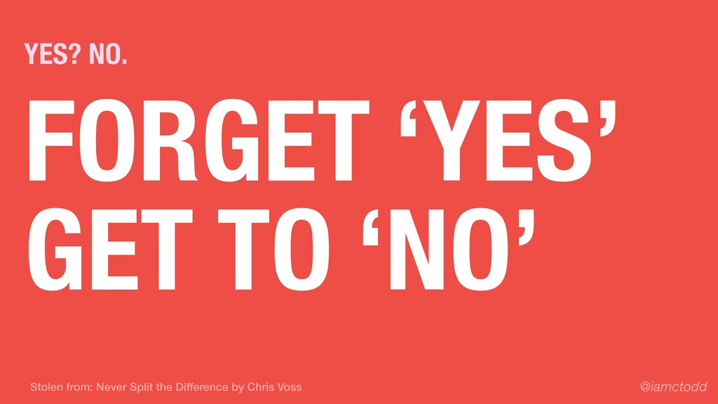 FORGET 'YES' GET TO 'NO' YES? NO. @iamctodd Sto...