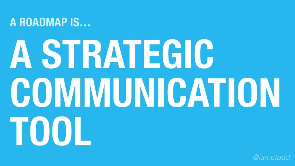 A STRATEGIC COMMUNICATION TOOL A ROADMAP IS… @i...
