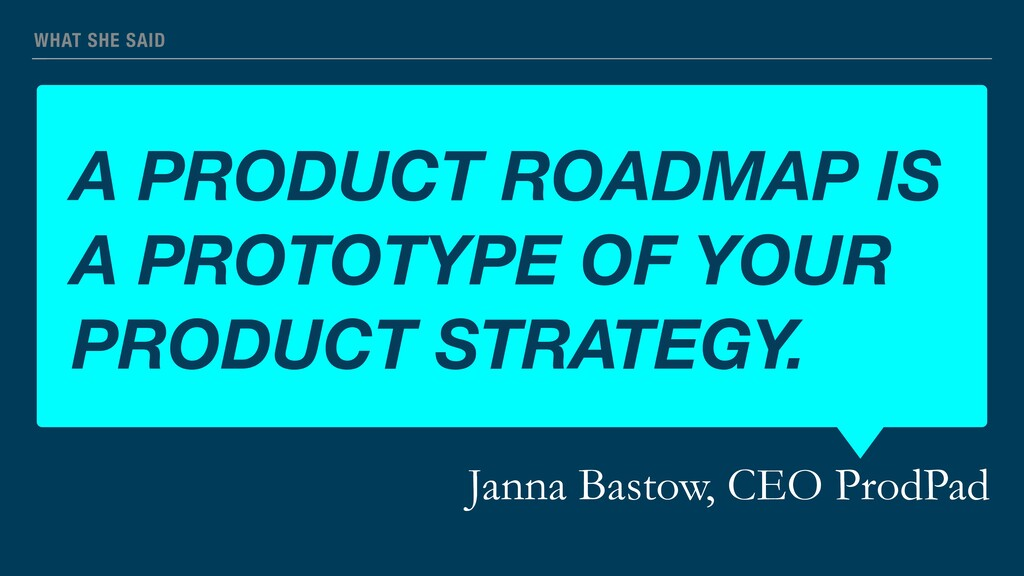 A PRODUCT ROADMAP IS A PROTOTYPE OF YOUR PRODUC...