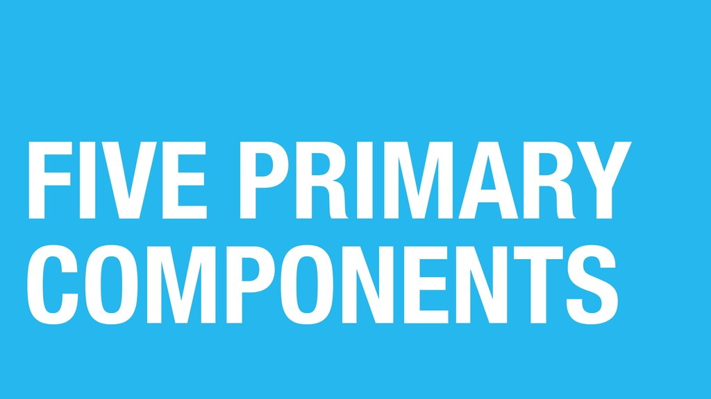 FIVE PRIMARY COMPONENTS