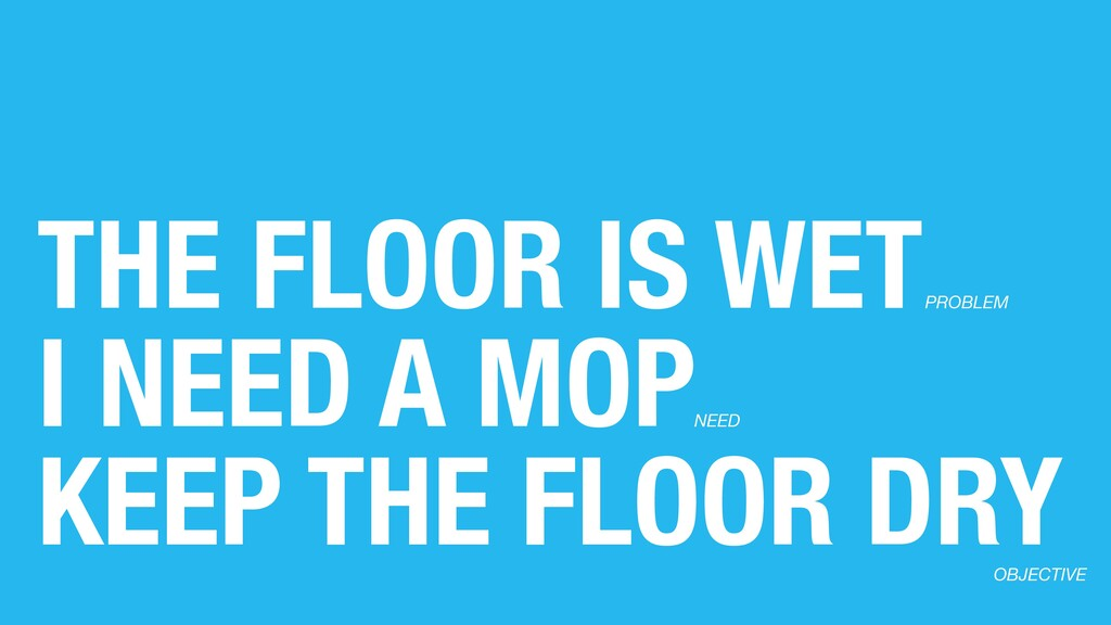 THE FLOOR IS WET I NEED A MOP KEEP THE FLOOR DR...