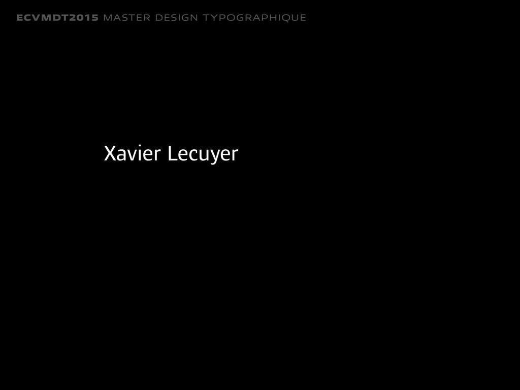 ECVMDT2015 MASTER DESIGN TYPOGRAPHIQUE Xavier L...