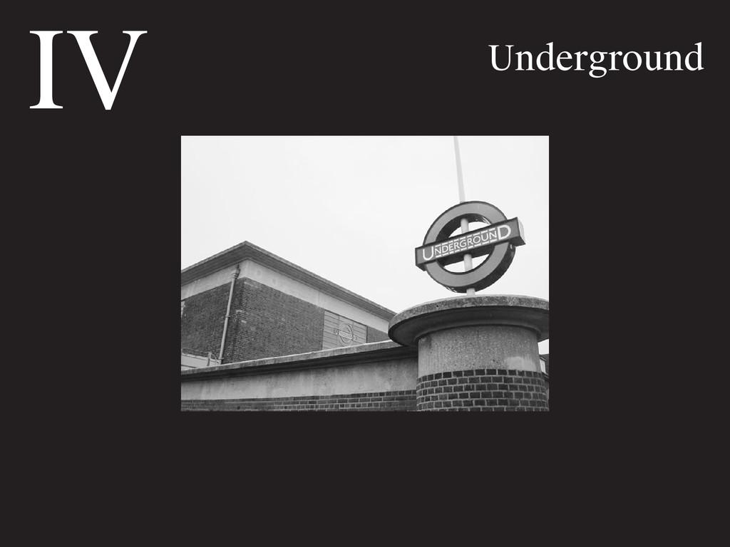 IV Underground
