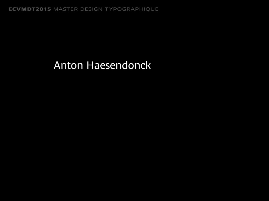 ECVMDT2015 MASTER DESIGN TYPOGRAPHIQUE Anton Ha...