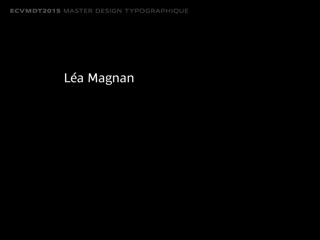 ECVMDT2015 MASTER DESIGN TYPOGRAPHIQUE Léa Magn...