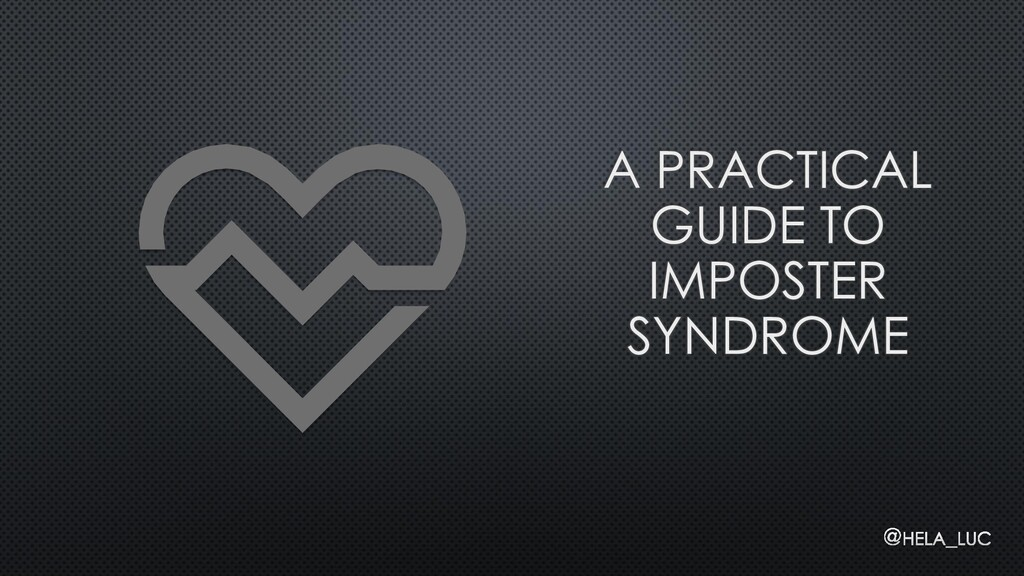 A PRACTICAL GUIDE TO IMPOSTER SYNDROME