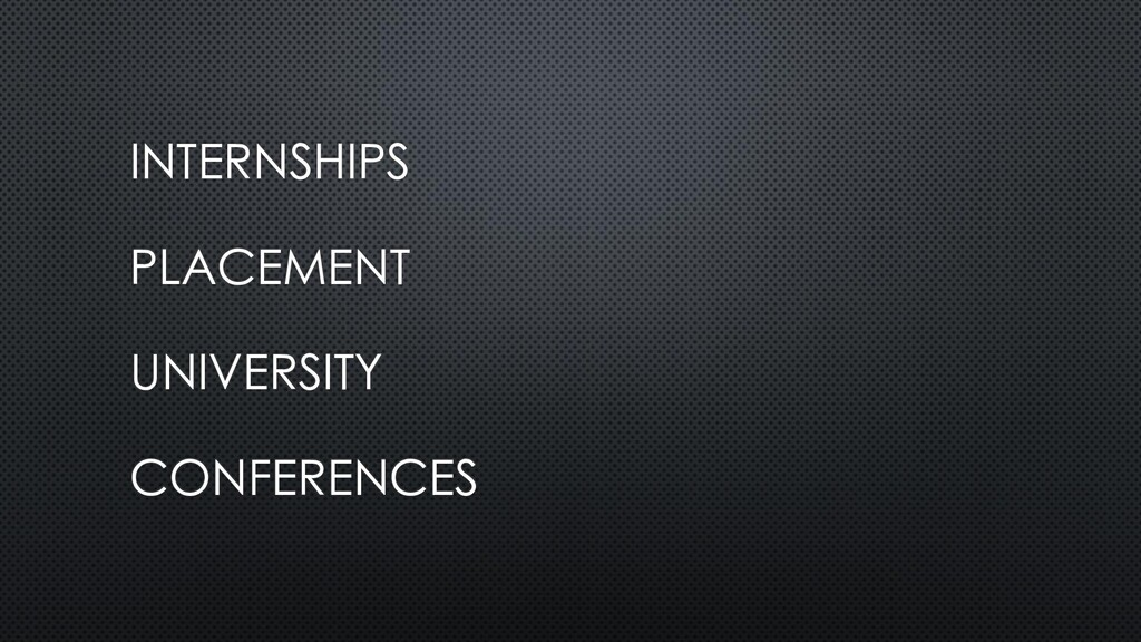 INTERNSHIPS PLACEMENT UNIVERSITY CONFERENCES