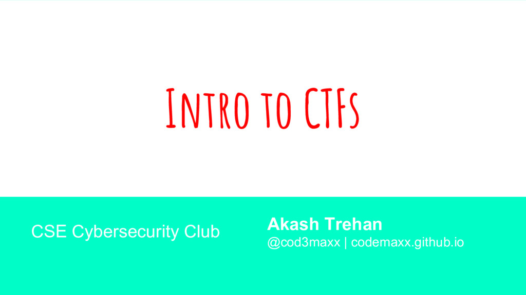 Intro to CTFs Akash Trehan @cod3maxx | codemaxx...