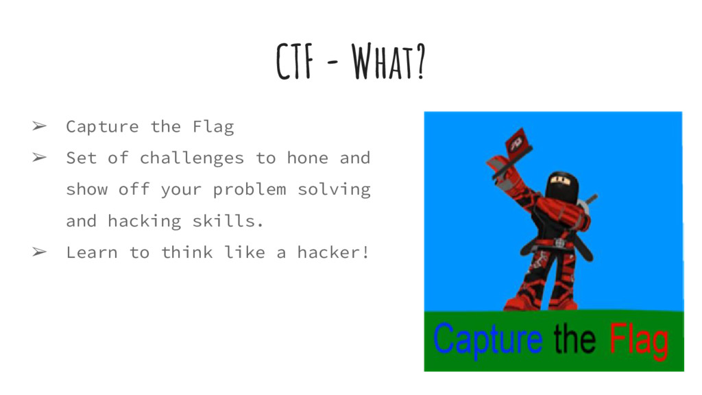 CTF - What? ➢ Capture the Flag ➢ Set of challen...