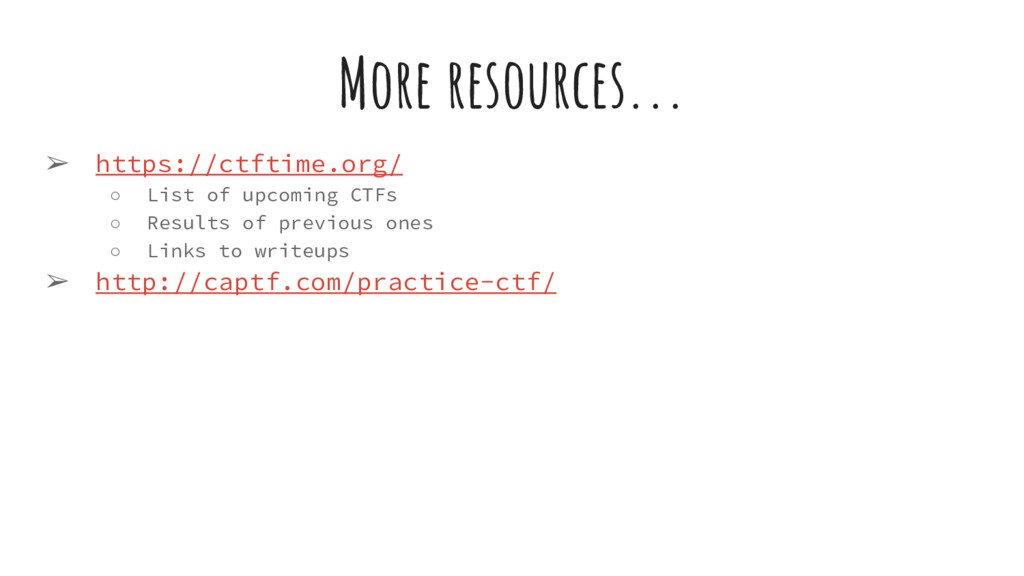 More resources... ➢ https://ctftime.org/ ○ List...