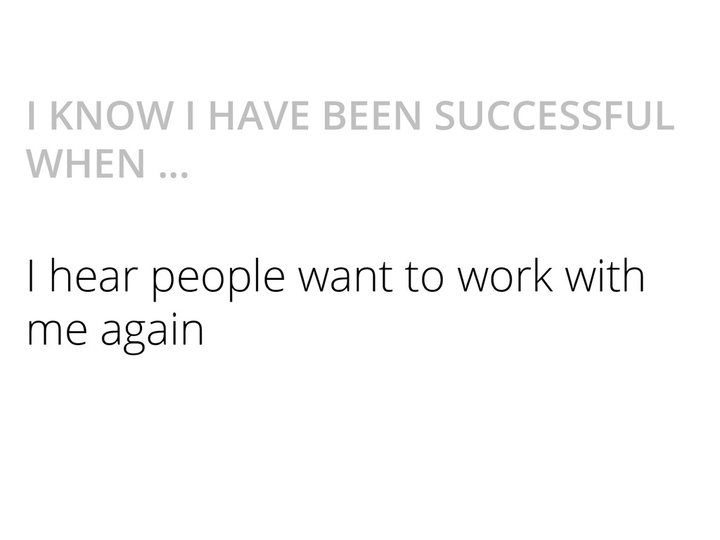 I KNOW I HAVE BEEN SUCCESSFUL WHEN ... I hear p...
