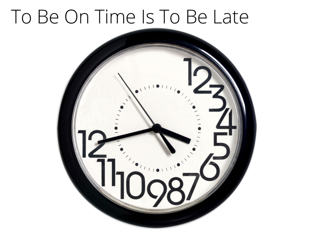 To Be On Time Is To Be Late