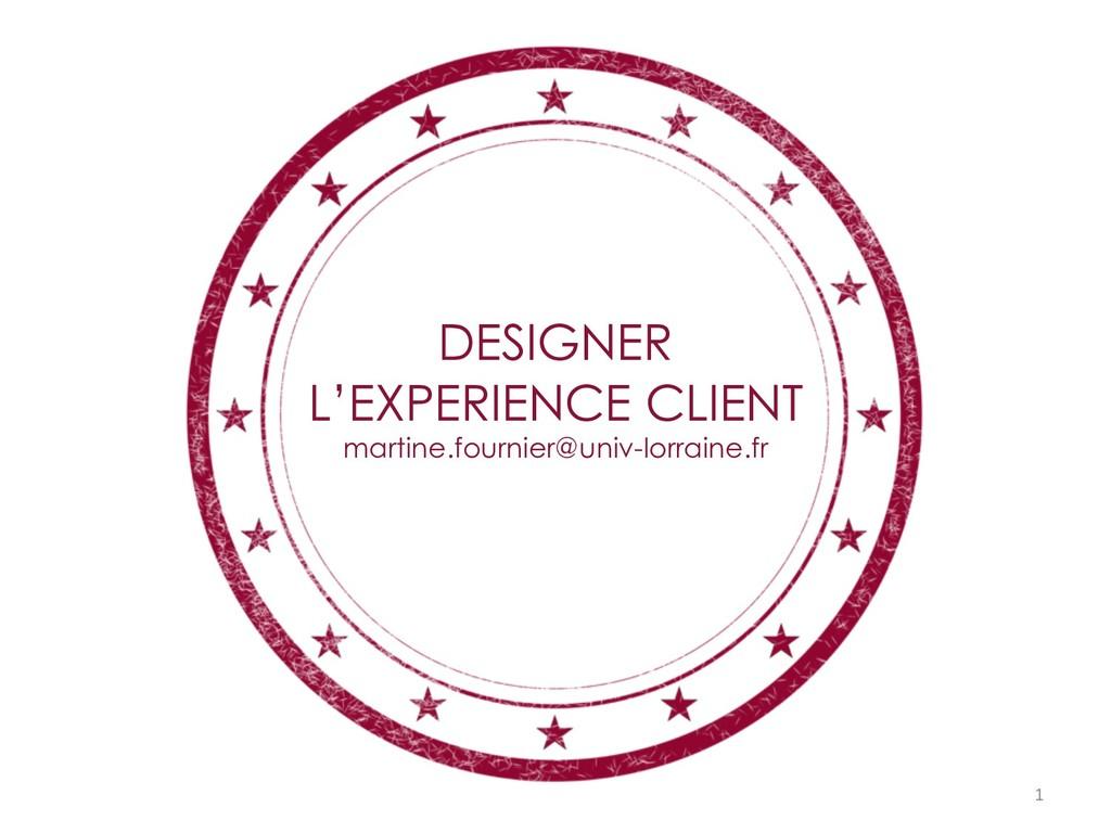 DESIGNER L'EXPERIENCE CLIENT martine.fournier@u...