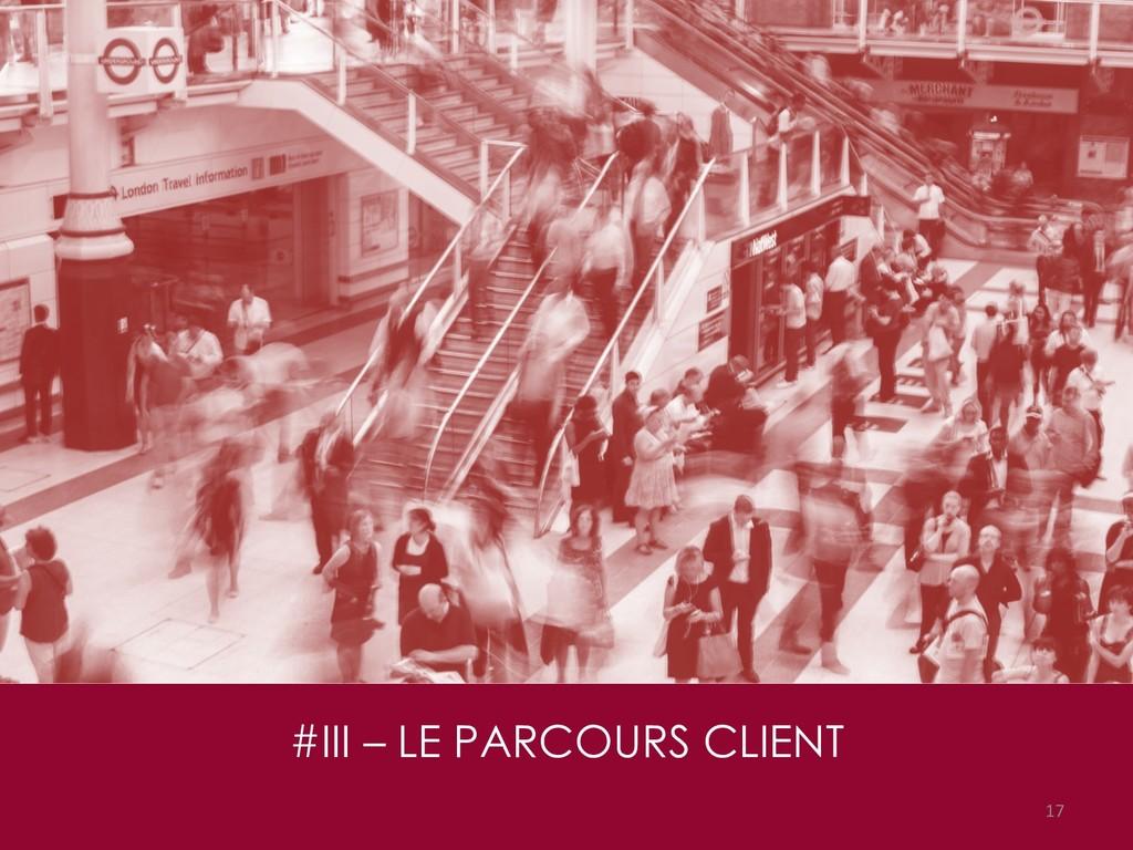 #III – LE PARCOURS CLIENT 17