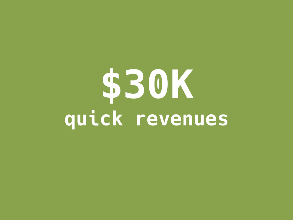 $30K quick revenues
