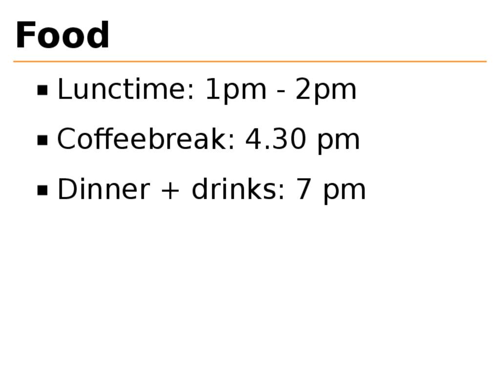 Food Lunctime: 1pm - 2pm Coffeebreak: 4.30 pm Di...