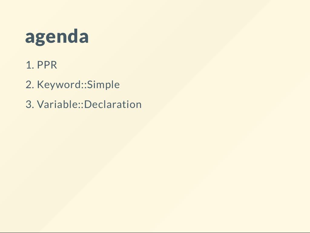 agenda 1. PPR 2. Keyword::Simple 3. Variable::D...