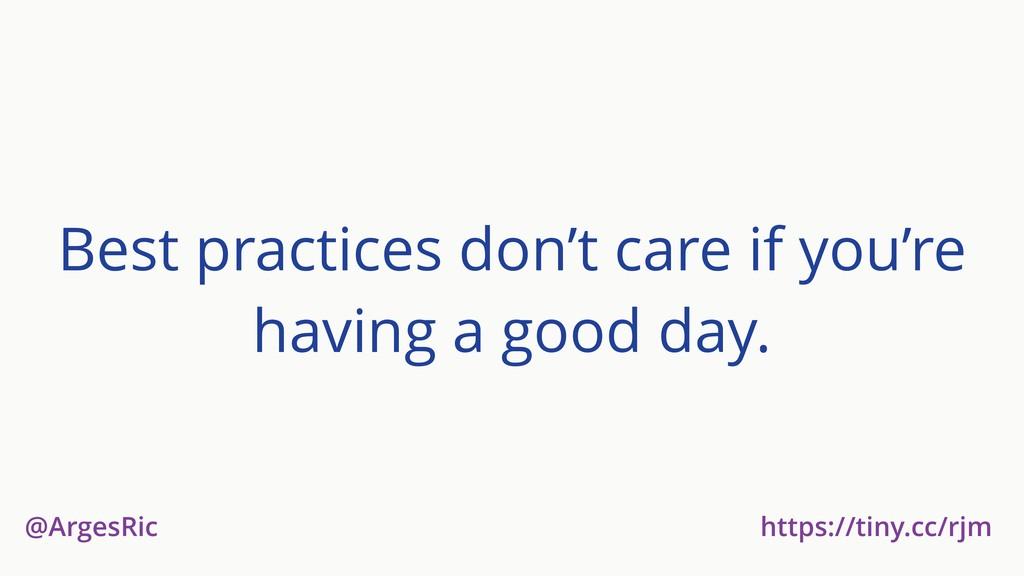@ArgesRic https://tiny.cc/rjm Best practices do...