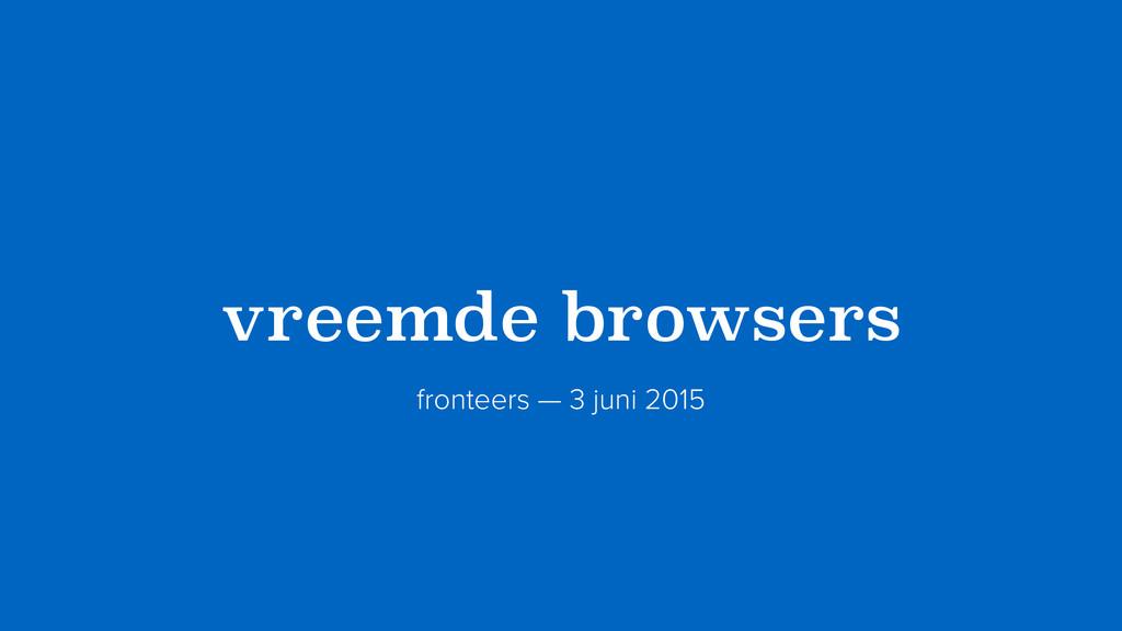 ?vreemde browsers? fronteers — 3 juni 2015