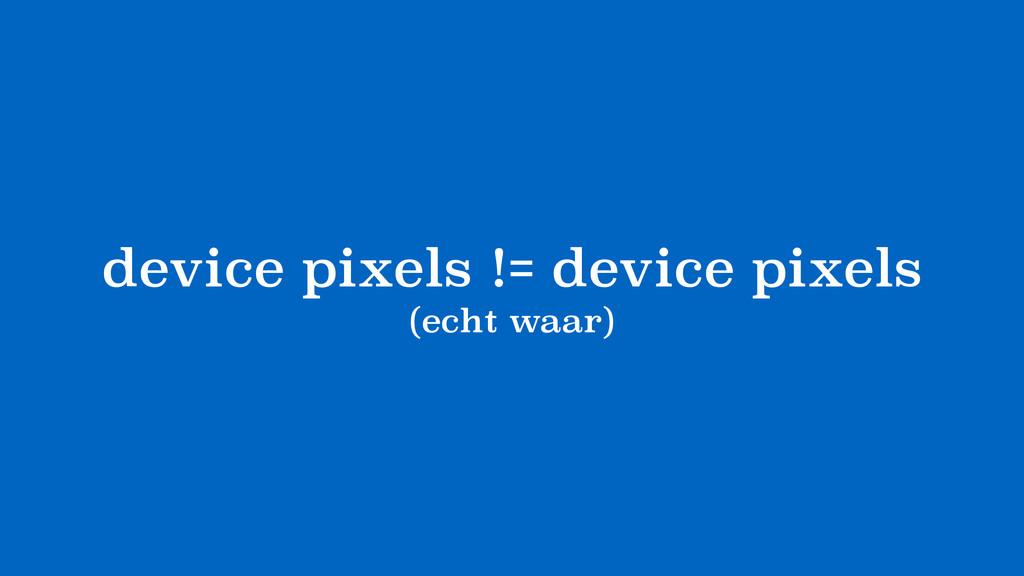 device pixels != device pixels (echt waar)