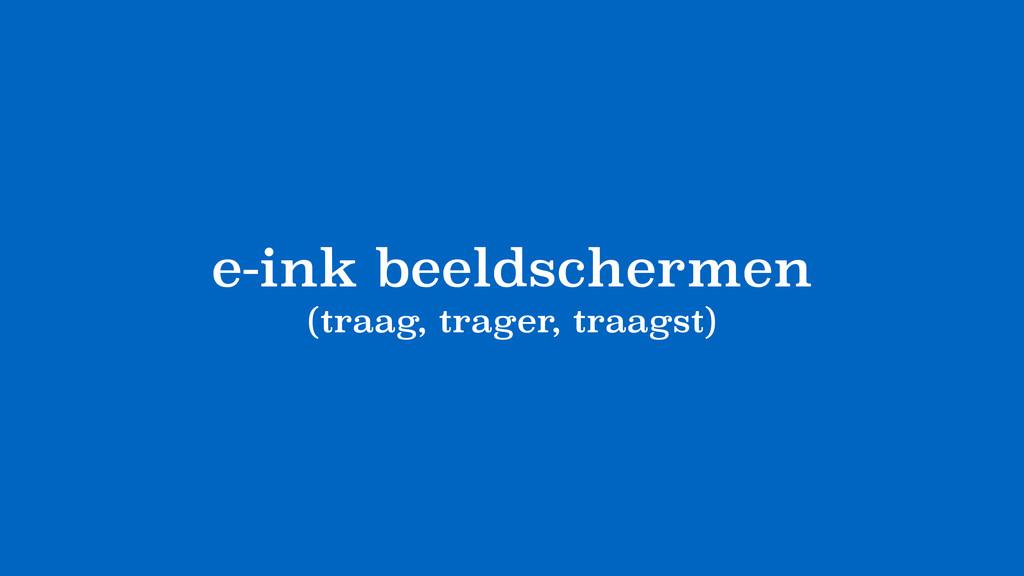 e-ink beeldschermen (traag, trager, traagst)