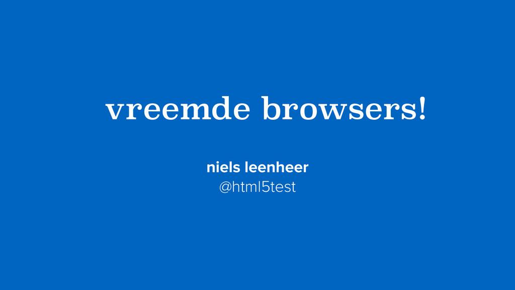 ?vreemde browsers! niels leenheer @html5test
