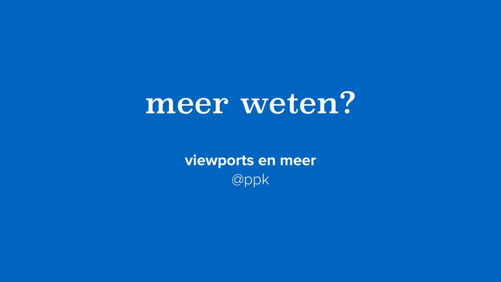 meer weten? viewports en meer @ppk
