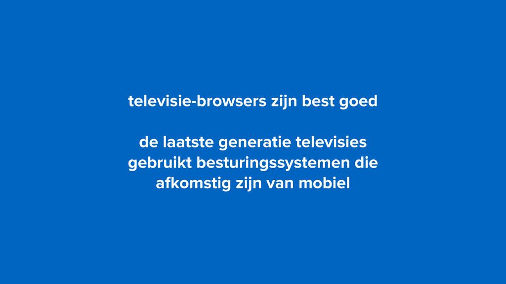 televisie-browsers zijn best goed de laatste ge...