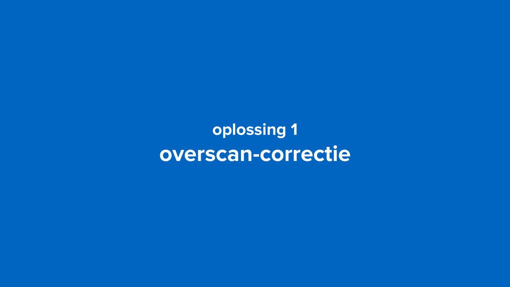 oplossing 1 overscan-correctie