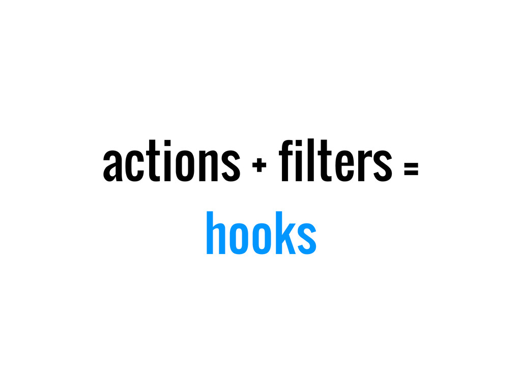 actions + filters = hooks