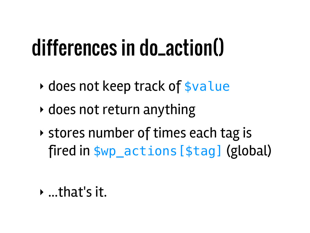 differences in do_action() ‣ does not keep trac...
