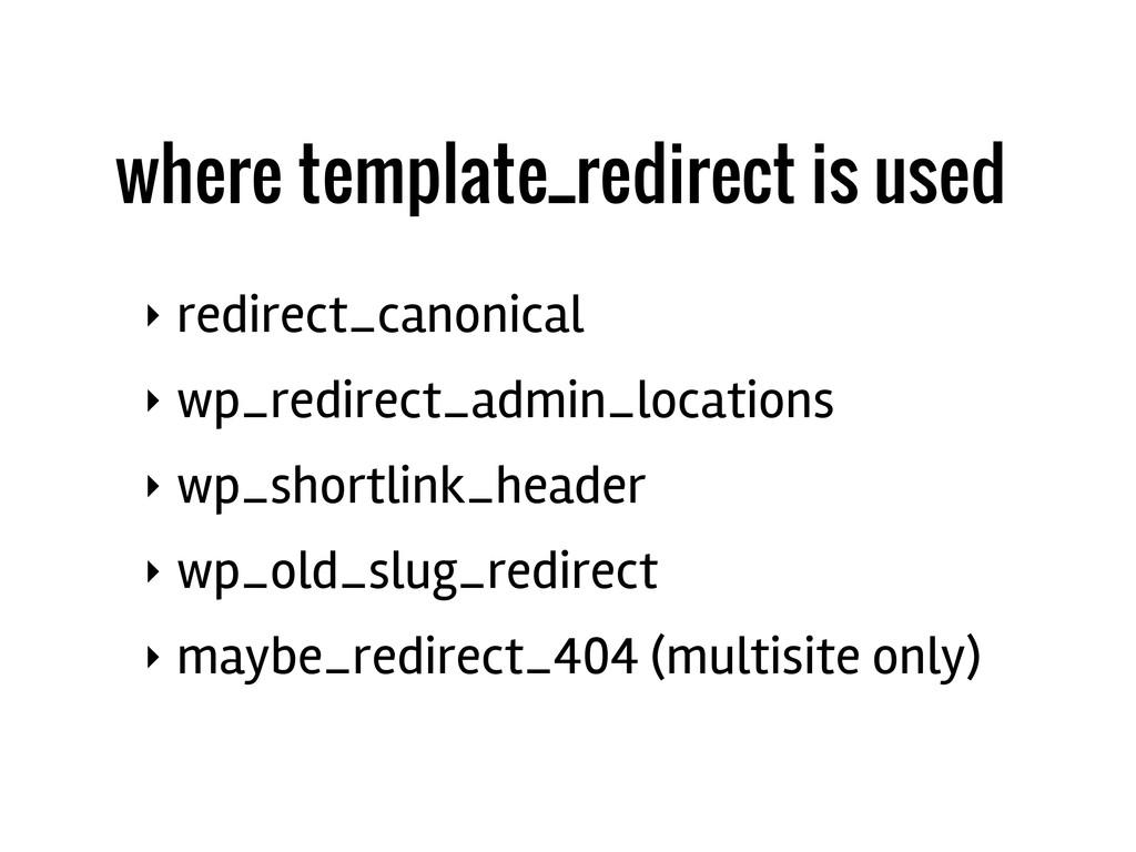 ‣ redirect_canonical ‣ wp_redirect_admin_locati...