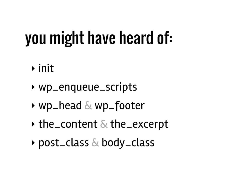‣ init ‣ wp_enqueue_scripts ‣ wp_head & wp_foot...