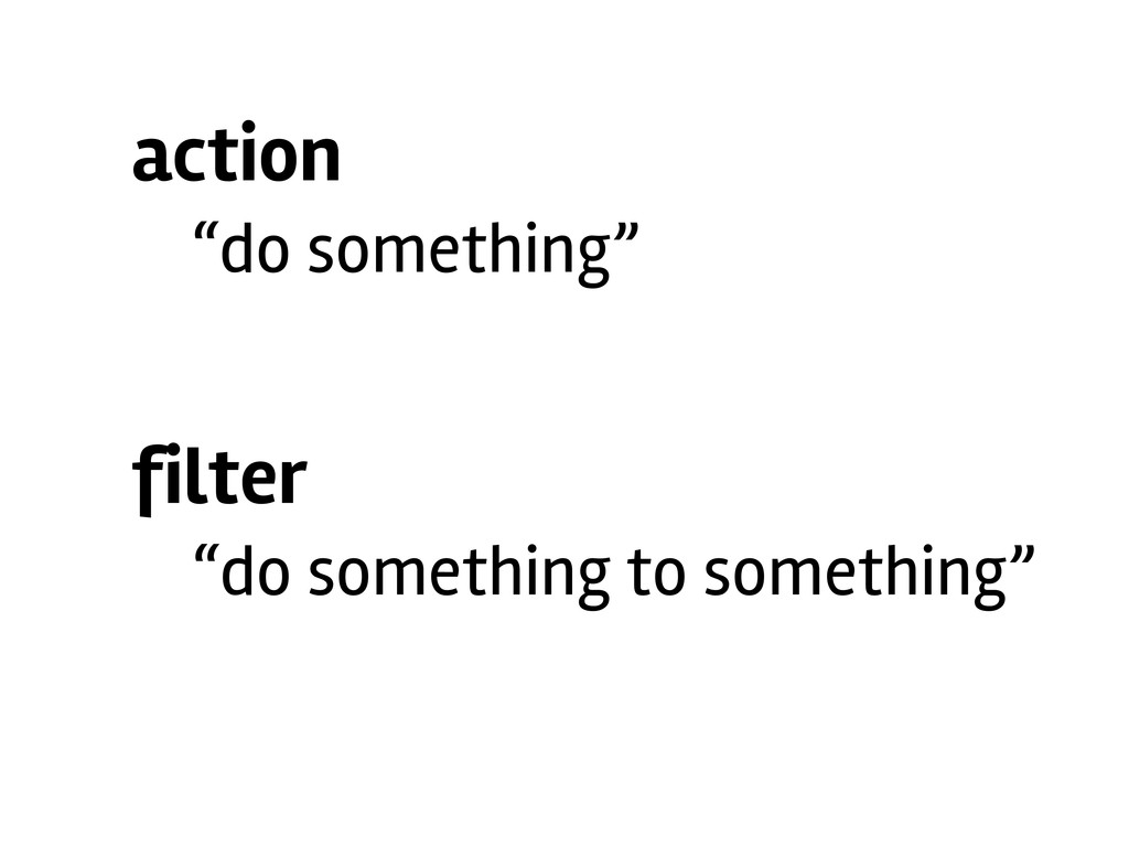 """action """"do something"""" filter """"do something to s..."""