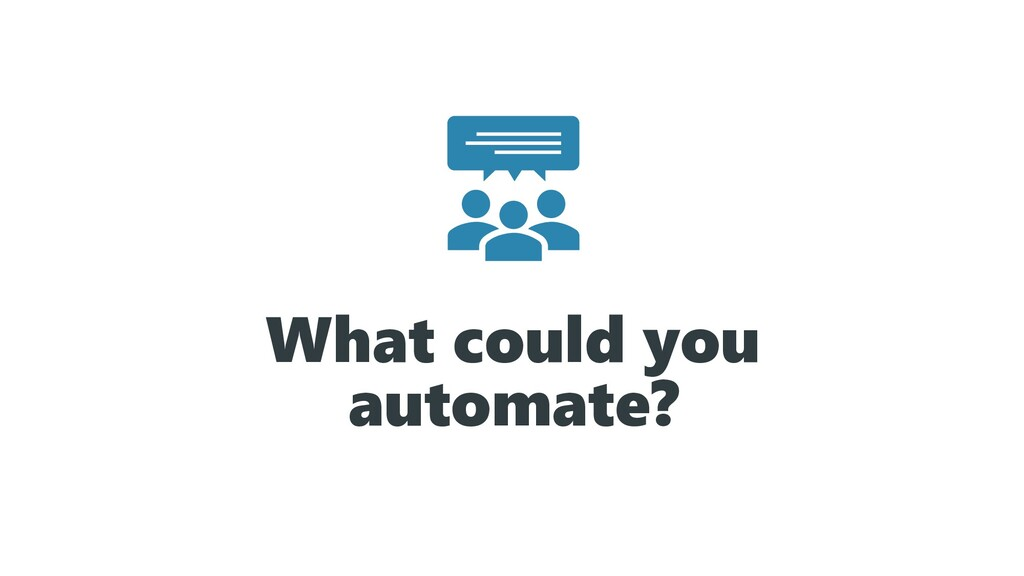What could you automate?