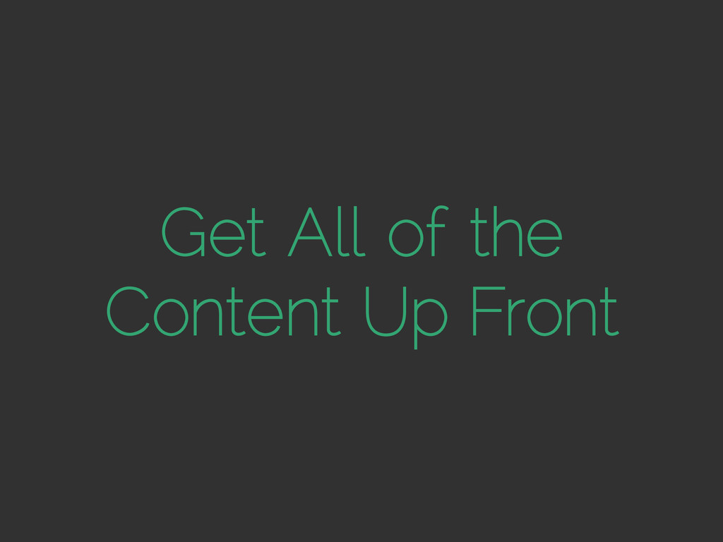 Get All of the Content Up Front