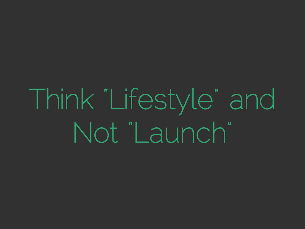 """Think """"Lifestyle"""" and Not """"Launch"""""""