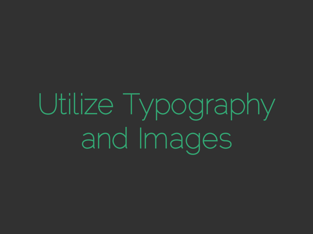 Utilize Typography and Images